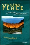Staging Place: The Geography of Modern Drama, by Una Chaudhuri