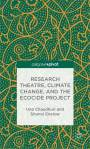 Research Theatre, Climate Change, and the Ecocide Project, by Una Chaudhuri and Shonni Enelow